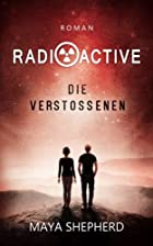 Radioactive: Die Verstoßenen: 1 by Maya…