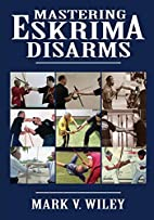 Mastering Eskrima Disarms by Mark V. Wiley