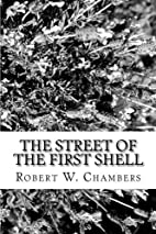 The Street of the First Shell by Robert W.…