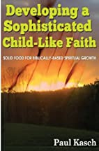 Developing a Sophisticated Child-Like Faith:…