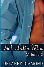 Hot Latin Men: Volume II by Delaney Diamond