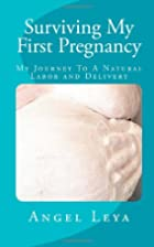 Surviving My First Pregnancy by Angel Leya