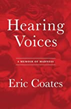 Hearing Voices: A Memoir of Madness by Eric…
