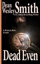 Dead Even: A Poker Boy Story by Dean Wesley…