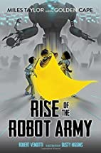 Rise of the Robot Army (Miles Taylor and the…