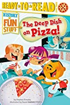The Deep Dish on Pizza! (History of Fun…