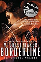 Borderline (The Arcadia Project) by Mishell…