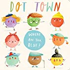 Where Are You, Blue? (Dot Town) by Sonali…