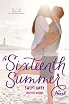 Swept Away (Sixteenth Summer) by Michelle…