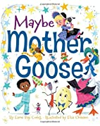 Maybe Mother Goose by Esmé Raji…