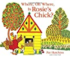 Where, Oh Where, Is Rosie's Chick? by…