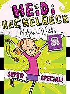 Heidi Heckelbeck Makes a Wish: Super…