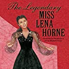 The Legendary Miss Lena Horne by Carole…