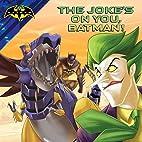 The Joke's on You, Batman! by R. J.…