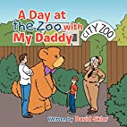 A Day at the Zoo with My Daddy by David…