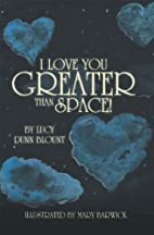 I Love You Greater than Space! by Lucy Dunn…