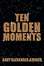 Ten Golden Moments by Alexander Gary Azerier