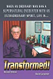 Carpenter, David: Transformed! Second Edition: When an Ordinary Man has a Supernatural Encounter with an Extraordinary Spirit, Life Is . . .