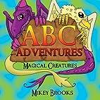 ABC Adventures: Magical Creatures (Volume 1)…