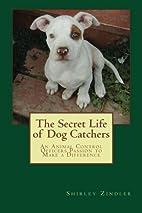The Secret Life of Dog Catchers: An Animal…