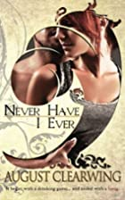 Never Have I Ever by August Clearwing
