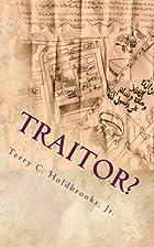 Traitor? by Terry C. Holdbrooks Jr.