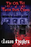 Hughes, Jason: The 13th Toll Of Twelve Dark Chimes: (Part I)