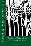 Lang, Andrew: The Green Fairy Book: Another of Andrew Lang's fabulous Fairy Series (Andrew Lang Fairy Books)