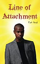 Line of Attachment by Pat Anvil