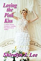 Loving the Pink Kiss by Shiralyn J. Lee