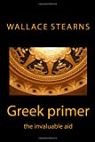 Stearns, Wallace N: Greek primer: the invaluable aid (callender classical aids)