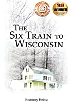 The Six Train to Wisconsin (Volume 1) by…
