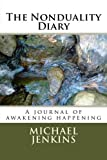 Jenkins, Michael: The Nonduality Diary: A journal of awakening happening