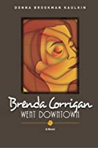 Brenda Corrigan Went Downtown by Donna…