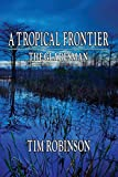 Robinson, Tim: A Tropical Frontier: The Gladesman