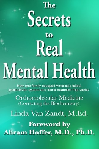 the-secrets-to-real-mental-health-how-one-family-escaped-from-americas-failed-profit-driven-system-and-found-treatment-that-works-orthomolecular-medicine-correcting-the-biochemistry