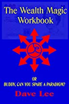 The Wealth Magic Workbook: or Buddy, Can You…