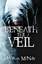 Beneath the Veil by William McNally