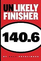 Unlikely Finisher 140.6 by Dale J Petelinsek