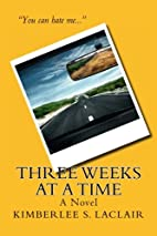 Three Weeks at a Time by Kimberlee S LaClair