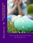 The Easter Bunny Talks To God by Mary J…