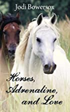 Horses, Adrenaline, and Love by Jodi…