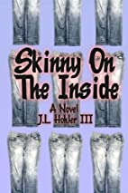 Skinny On The Inside by J.L. Hohler III