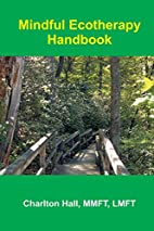 Mindful Ecotherapy Handbook by Charlton Hall…
