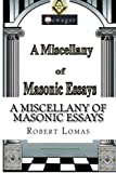 Lomas, Robert: A Miscellany of Masonic Essays: (1995-2012) (The Masonic Essays of Robert Lomas) (Volume 1)