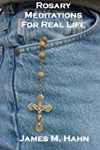 Rosary Meditations for Real Life by James M.…