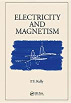 Electricity and Magnetism by P.F. Kelly