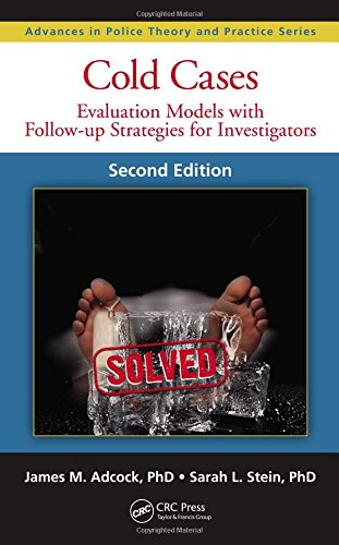 cold-cases-evaluation-models-with-follow-up-strategies-for-investigators-second-edition-advances-in-police-theory-and-practice