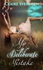 My Deliberate Mistake by Claire Svendsen