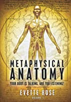 Metaphysical Anatomy: Your body is talking,…